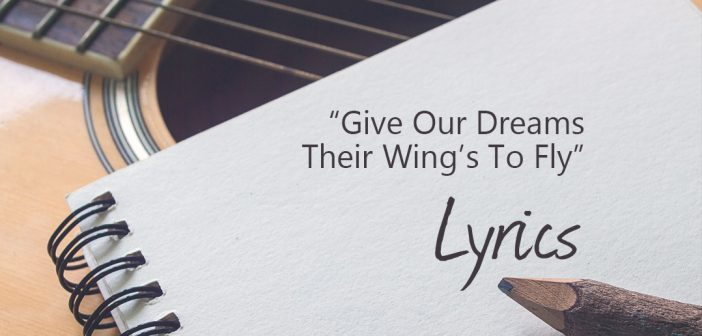 Give-Our-Dreams-Their-Wings-To-Fly-Lyrics-Tim-McMorris